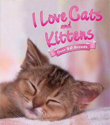 I Love: Cats and Kittens by David Alderton