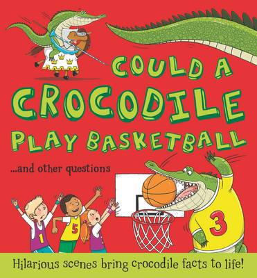 Could a Crocodile Play Basketball? by Camilla de le Bedoyere