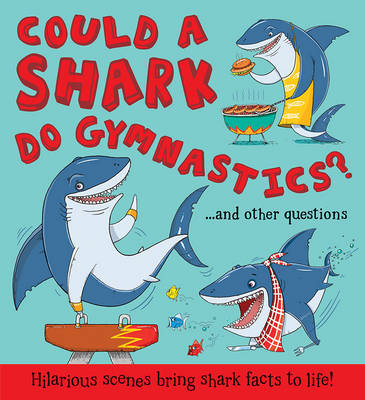 Could a Shark Do Gymnastics? by Camilla de le Bedoyere