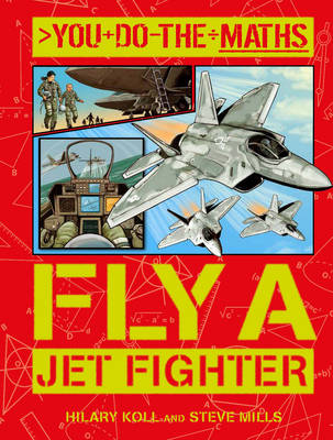 You Do the Maths: Fly a Jet Fighter by Hilary Koll, Steve Mills
