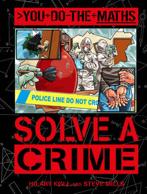 You Do the Maths: Solve a Crime by Hilary Koll, Steve Mills