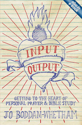 Input-output Getting to the Heart of Personal Prayer and Bible Study by Jo Boddam-Whetham