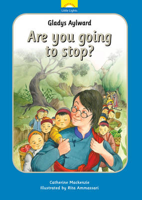Gladys Aylward Are you going to stop? by Catherine MacKenzie