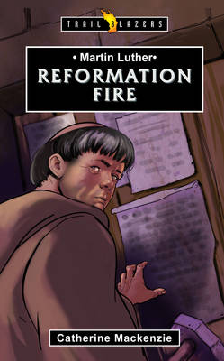 Martin Luther Reformation Fire by Lecturer in Law Catherine (University of Cambridge) MacKenzie