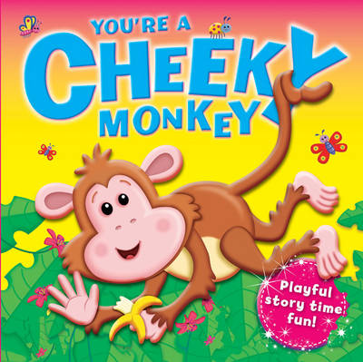 You're a Cheeky Monkey by