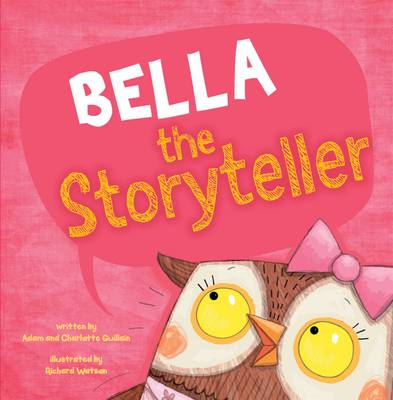 Bella the Storyteller by Charlotte Guillain, Adam Guillian, Richard Watson