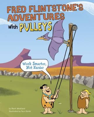 Fred Flintstone's Adventures with Pulleys Work Smarter, Not Harder by Mark Weakland