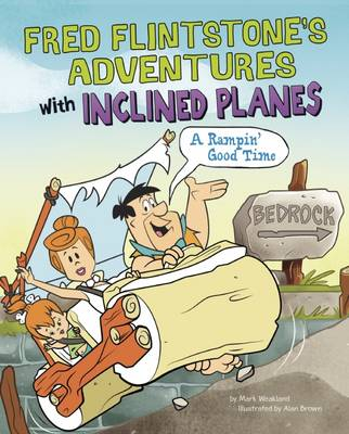 Fred Flintstone's Adventures with Inclined Planes A Rampin' Good Time by Mark Weakland