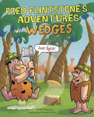 Fred Flintstone's Adventures with Wedges Just Split! by Mark Weakland