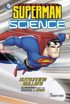 Outrunning Bullets Superman and the Science of Speed by Tammy Enz