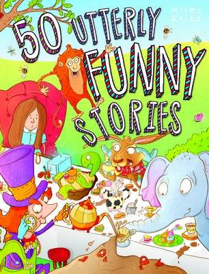 50 Utterly Funny Stories by Miles Kelly