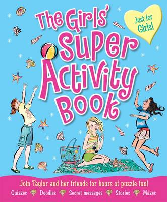 The Girls' Super Activity Book Join Taylor and Her Friends for Hours of Puzzle Fun! by Lisa Miles