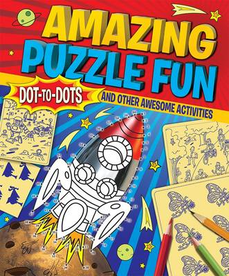 Amazing Puzzle Fun Dot-to-dots and Other Awesome Activities by Arcturus Publishing