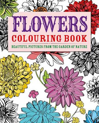 Flowers Colouring Book Beautiful Pictures from the Garden of Nature by Arcturus Publishing