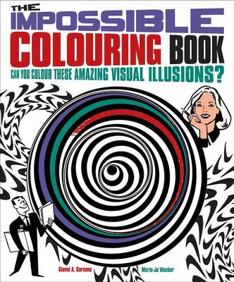 The Impossible Colouring Book Can You Colour These Amazing Visual Illusions? by Gianni A. Sarcone, Marie-Jo Waeber