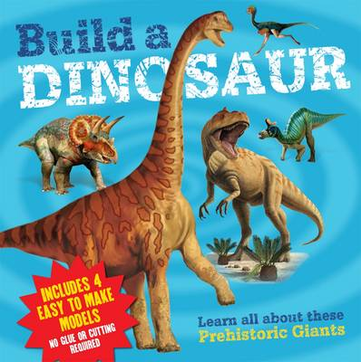Build a Dinosaur Learn All About These Prehistoric Giants by Claire Hawcock