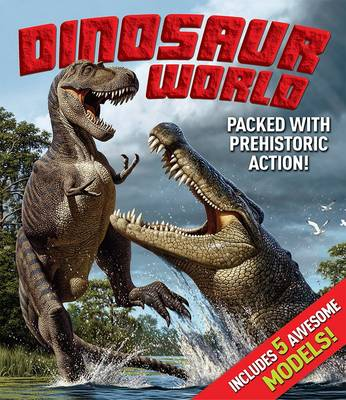 Dinosaur World Packed with Prehistoric Action! by Claire Hibbert