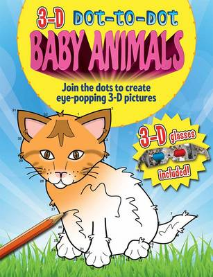 3-d Dot-to-dot: Baby Animals Join the Dots to Create Eye-popping 3-D Pictures by Arcturus Publishing, Arcturus Publishing