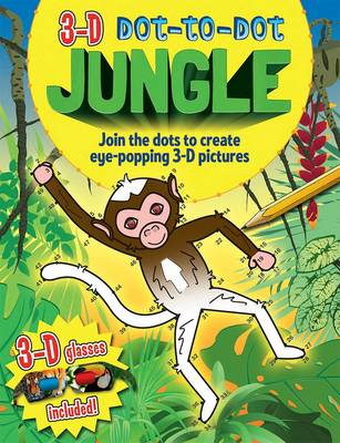 3-D Dot-to-dot: Jungle Join the Dots to Create Eye-popping 3-D Pictures by Arcturus Publishing, Arcturus Publishing