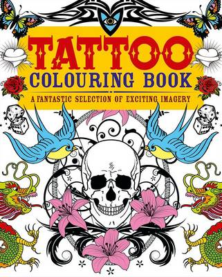Tattoo Colouring Book A Fantastic Selection of Exciting Imagery by Arcturus Publishing