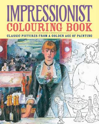 Impressionist Colouring Book Classic Pictures from a Golden Age of Painting by Arcturus Publishing