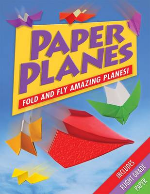 Paper Planes Fold and Fly Amazing Planes! by Jenni Hairsine
