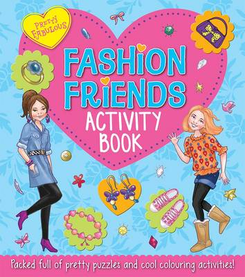Pretty Fabulous: Fashion Friends Activity Book Packed Full of Pretty Puzzles and Cool Colouring Activities! by Katy Jackson