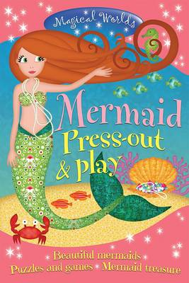 Magical Worlds: Mermaid Press-Out & Play Beautiful Mermaids * Puzzles and Games * Mermaid Treasure by Paula Doherty