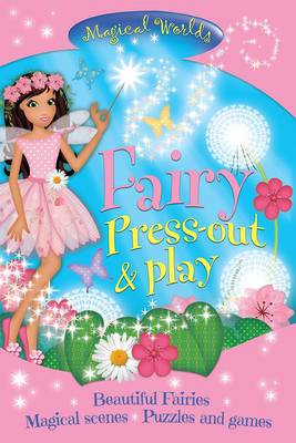 Magical Worlds: Fairy Press-Out & Play Beautiful Fairies * Magical Scenes * Puzzles and Games by