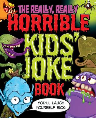 The Really, Really Horrible Kids' Joke Book You'll Laugh Yourself Sick! by Karen King