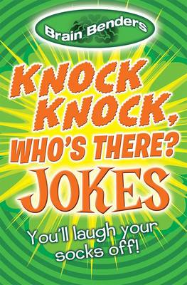 Brain Benders: Knock Knock, Who's There? Jokes You'll Laugh Your Socks Off! by