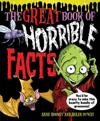 The Great Book of Horrible Facts You'd be Crazy to Miss This Beastly Bundle of Grossness! by Anne Rooney, Helen Otway