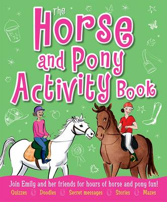 The Horse and Pony Activity Book Join Emily and Her Friends for Hours of Horse and Pony Fun! by Robyn Neild