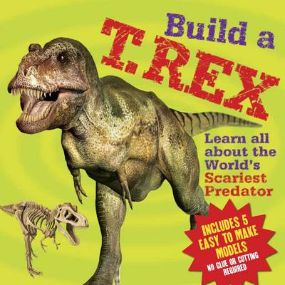 Build a T. Rex by Arcturus Publishing