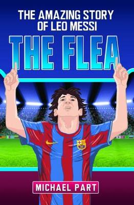 The Flea The Amazing Story of Leo Messi by Michael Part
