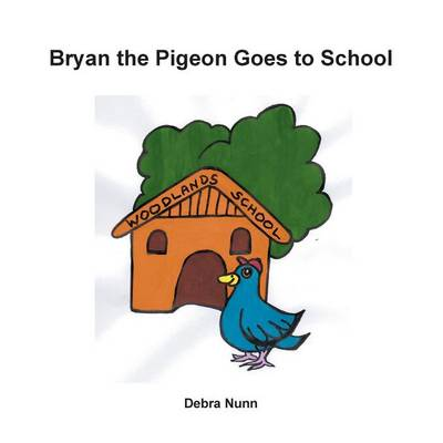 Bryan the Pigeon Goes to School by Debra Nunn
