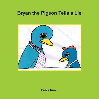 Bryan the Pigeon Tells a Lie by Debra Nunn