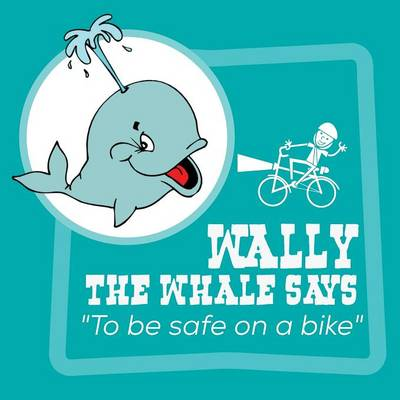 Wally the Whale Says To Be Safe on a Bike by Peter Speight
