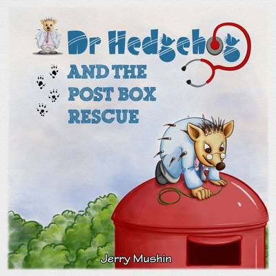 Dr Hedgehog and the Post Box Rescue by Jerry Mushin