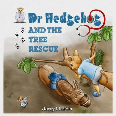 Dr Hedgehog and the Tree Rescue by Jerry Mushin