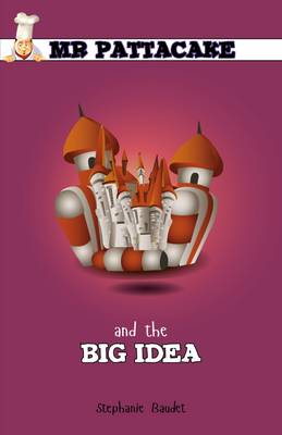 Mr Pattacakes Big Idea by Stephanie Baudet