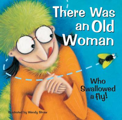 There Was an Old Woman Who Swallowed a Fly by Wendy Straw