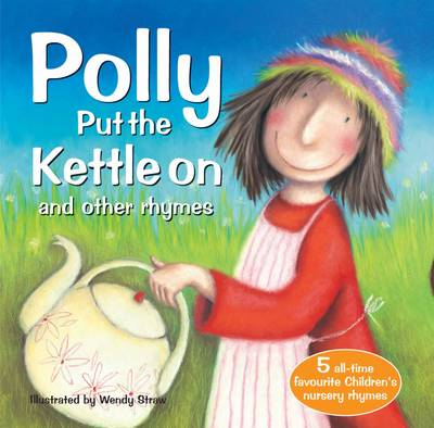 Polly Put the Kettle on and Other Rhymes by Wendy Straw