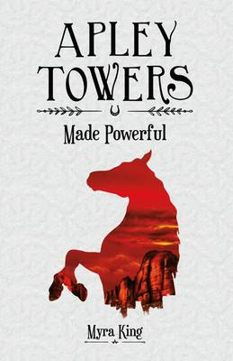 Apley Towers Made Powerful by Myra King, Andrew Davis