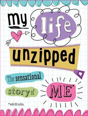 My Life Unzipped The Sensational Story of Me by Sarah Vince, Tim Bugbird