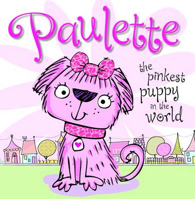 Paulette the Pinkest Puppy in the World by