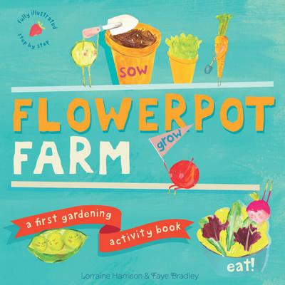 Flowerpot Farm A First Gardening Activity Book by Lorraine Harrison, Faye Bradley