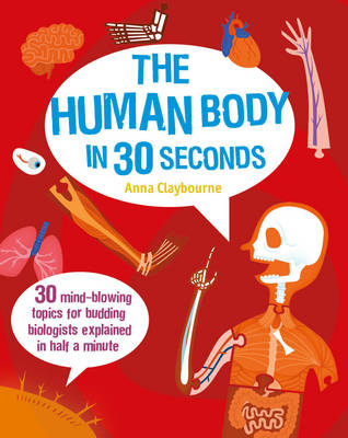 The Human Body in 30 Seconds 30 Mind-Blowing Topics for Budding Biologists Explained in Half a Minute by Anna Claybourne, Wesley Robins