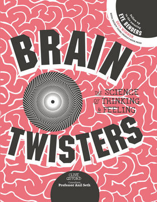 Brain Twisters The Science of Thinking & Feeling by Clive Gifford, Professor Anil Seth