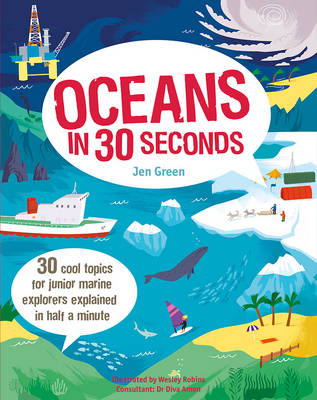 Oceans in 30 Seconds 30 Cool Topics for Junior Marine Explorers Explained in Half a Minute by Dr Jen Green, Wesley Robins